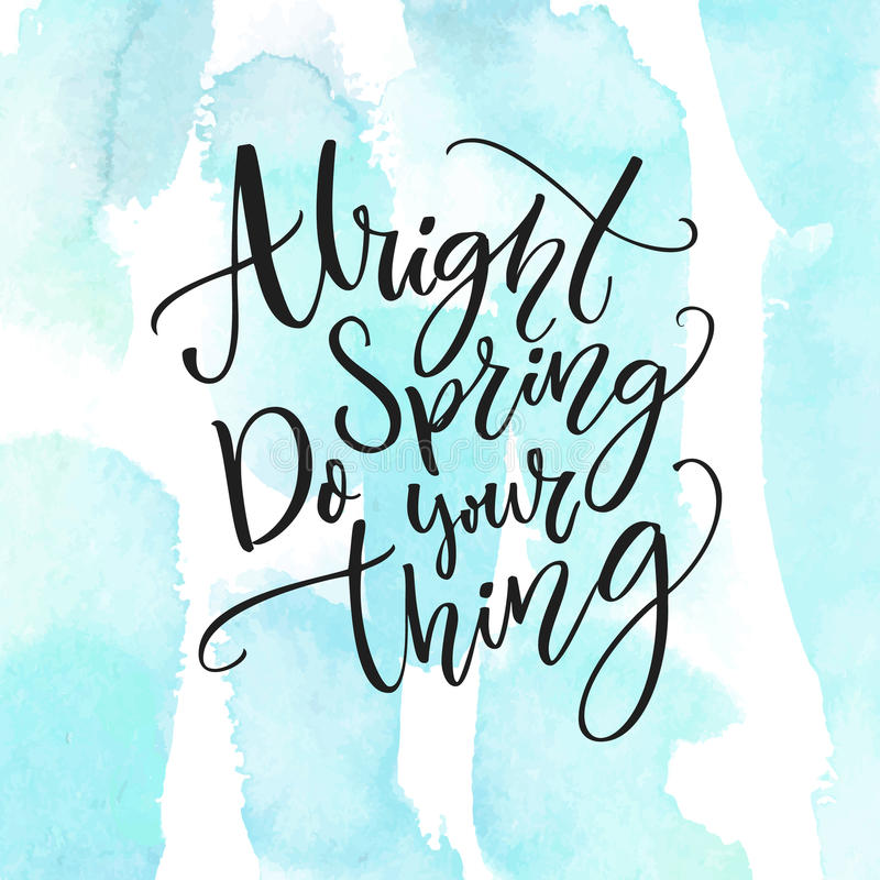 Alright spring do your thing inspiration quote about