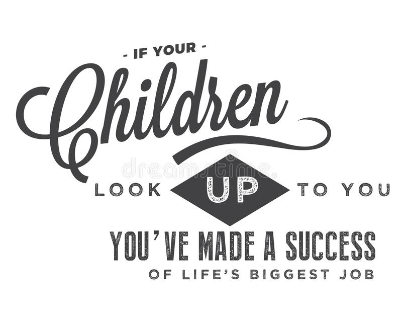 Als uw kinderen omhoog aan u kijken, hebt u een succes van de grootste baan van het leven gemaakt royalty-vrije illustratie