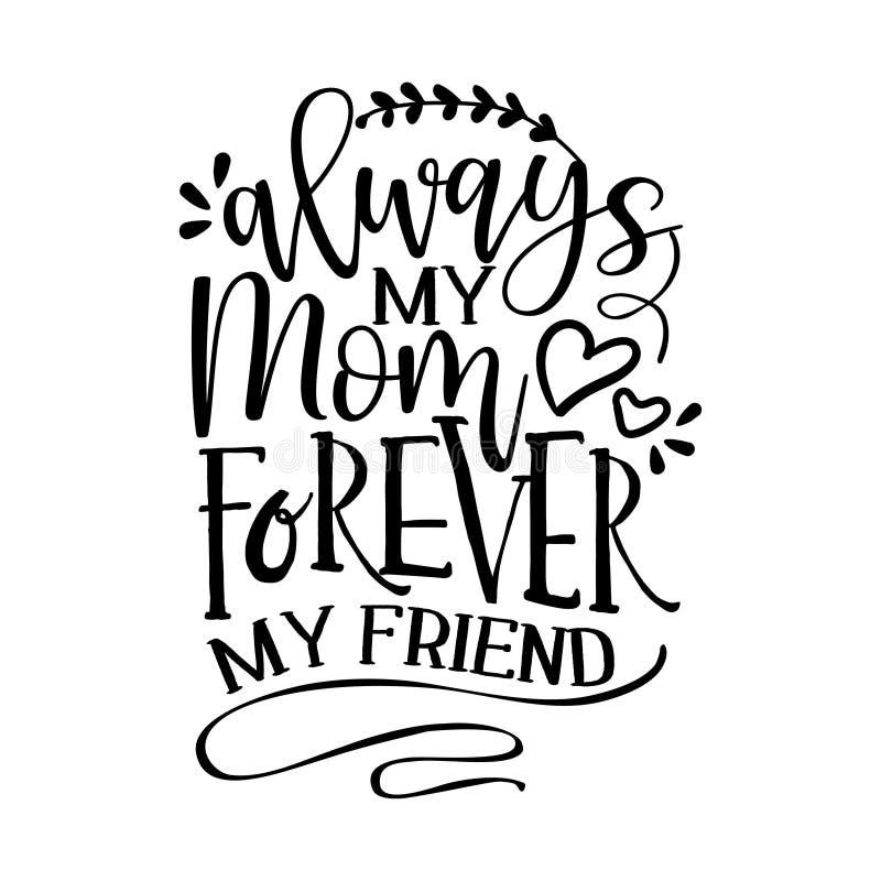Altijd mijn moeder, voor altijd mijn vriend - grappige hand getekende kalligrafie-tekst vector illustratie