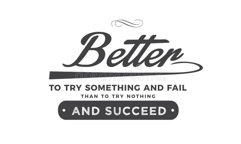 Améliorez pour essayer quelque chose et pour échouer que pour n'essayer rien et réussir illustration libre de droits