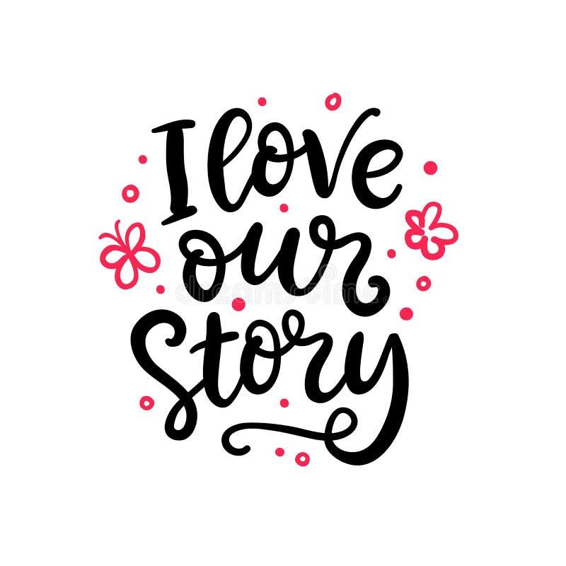 Amo nuestra historia Letras escritas mano para la tarjeta de felicitación del día de tarjetas del día de San Valentín ilustración del vector