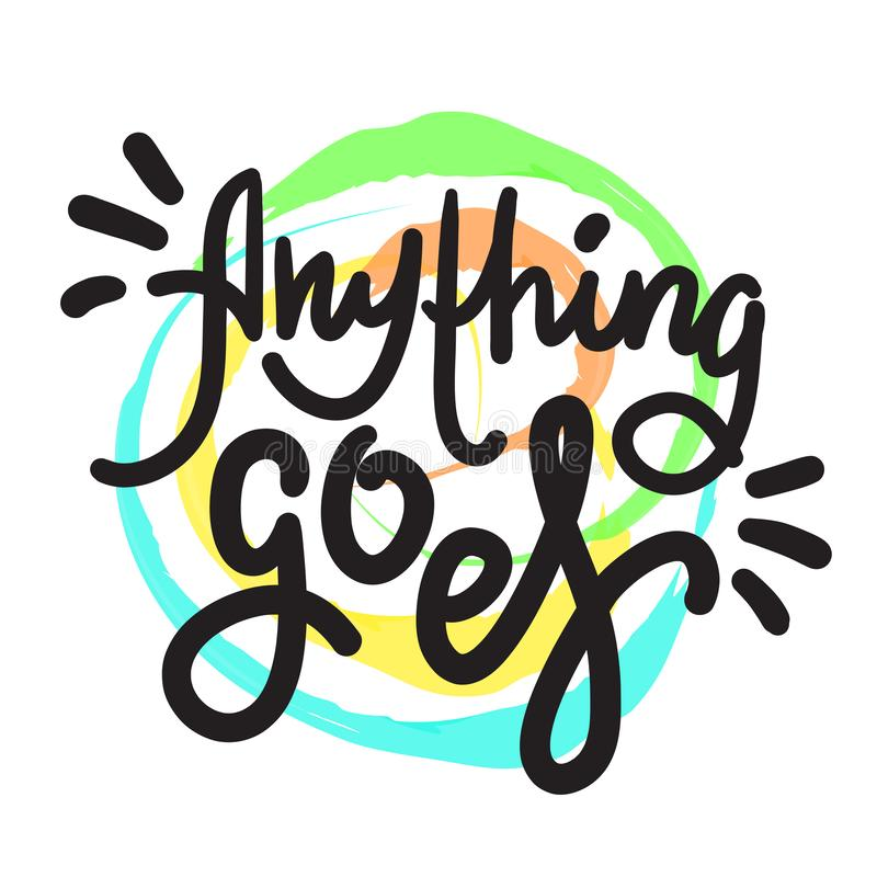 Anything goes - simple inspire motivational quote. Hand drawn lettering. Youth slang, idiom. Print for inspirational poster, t-shirt, bag, cups, card, flyer stock illustration