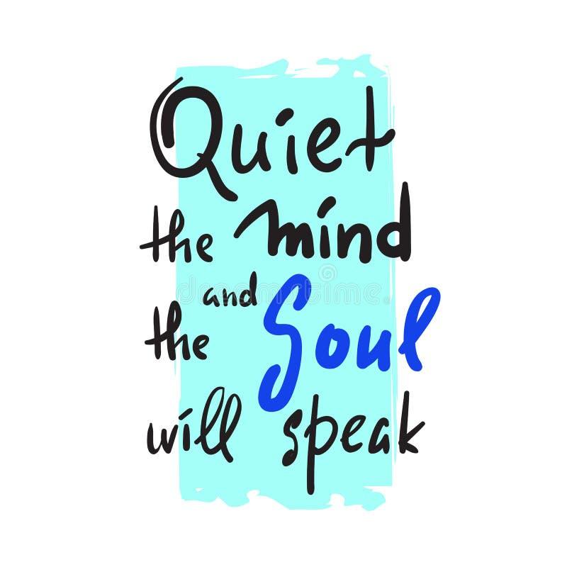 Apaisez l'esprit et l'âme parlera - inspirez et citation de motivation Beau lettrage tiré par la main Copie pour le PO inspiré illustration stock