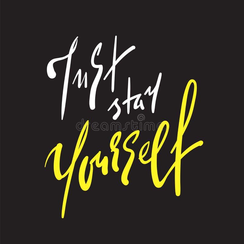 Apenas estada você mesmo - simples inspire e citações inspiradores Rotulação bonita tirada mão ilustração royalty free