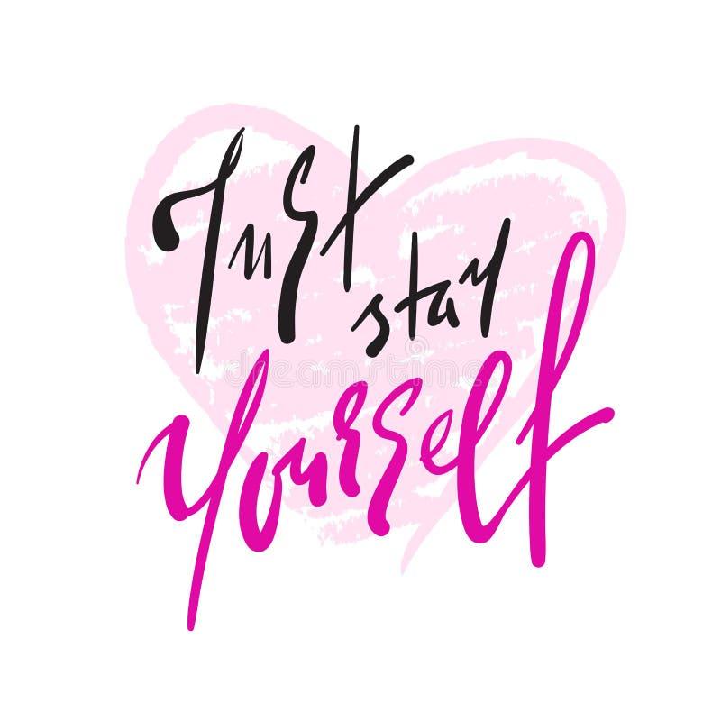 Apenas estancia usted mismo - simple inspire y cita de motivación Letras hermosas dibujadas mano Impresión para el cartel inspira libre illustration