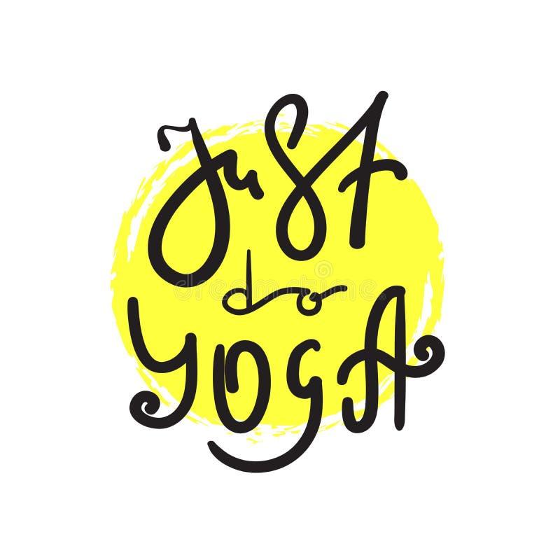 Apenas faça a ioga - simples inspire e citações inspiradores Rotulação bonita tirada mão ilustração do vetor
