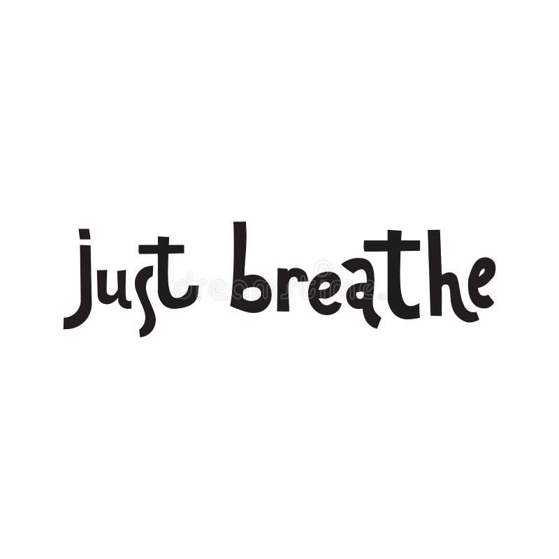 Apenas respire Caligraf?a inspirada de la cita Letras del vector sobre la vida, calma, el decir del positivo Letras negras del ce stock de ilustración