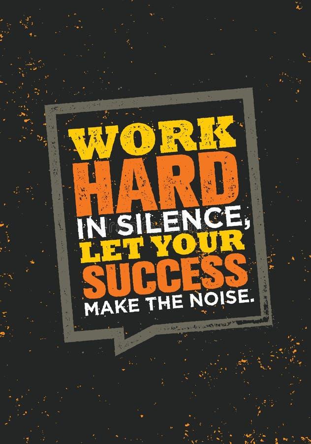 Arbeta hårt i tystnad, låt din framgång göra oväsenet stock illustrationer