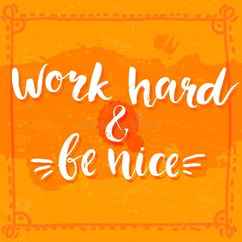 Arbeta hårt och var trevlig - det motivational citationstecknet stock illustrationer