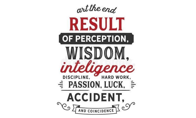 Art le résultat final de la perception, sagesse, intelligence, discipline, dur labeur, passion illustration de vecteur
