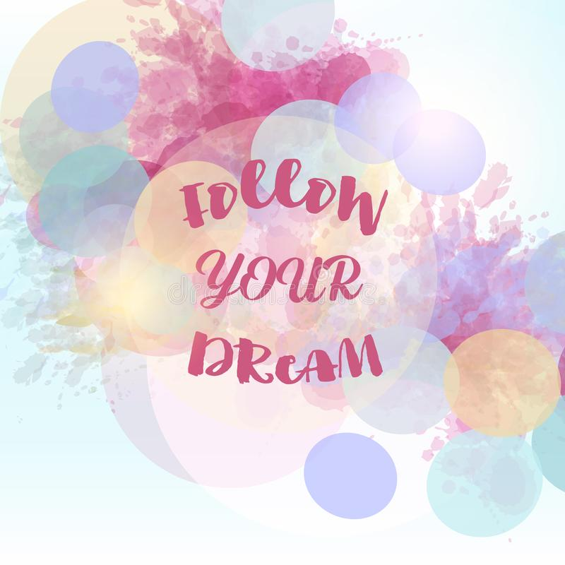 Art vector quote follow your dream background with abstract colored circles and ink spots stock illustration