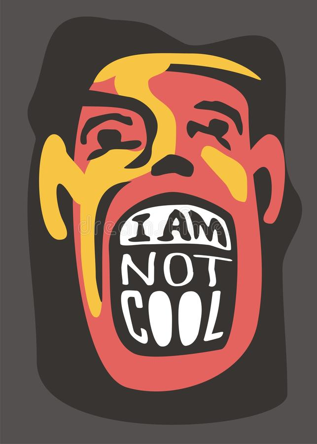 Artistic funny concept with human face. And creative slogan perfect for t shirt prints. Funny character yelling I am not cool. Vector shirt design template vector illustration