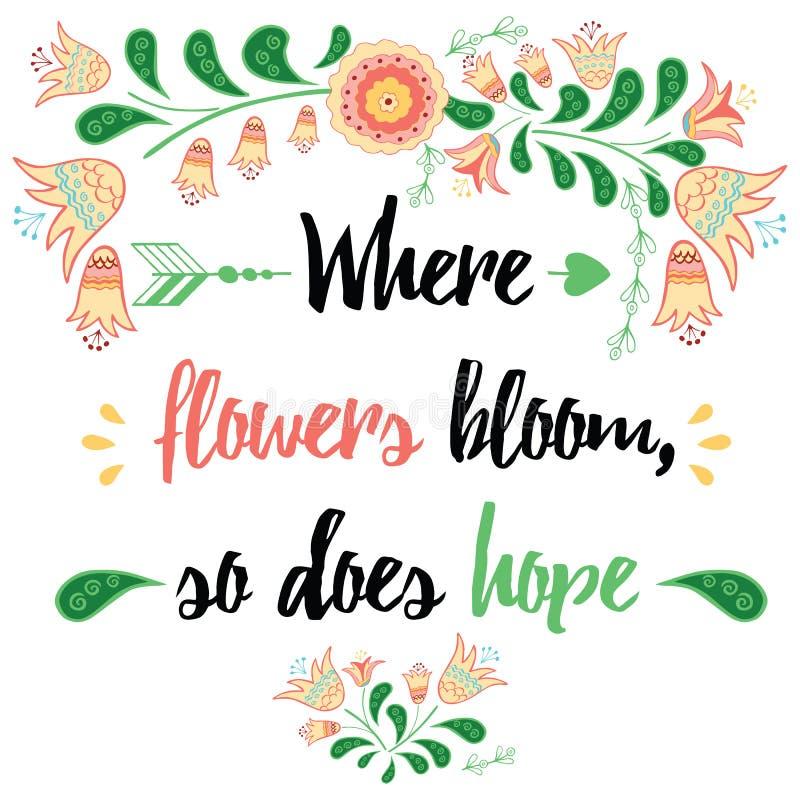As citações inspiradores 'onde as flores florescem, assim que esperam' a rotulação pintado à mão da escova no contexto pintado à  ilustração stock