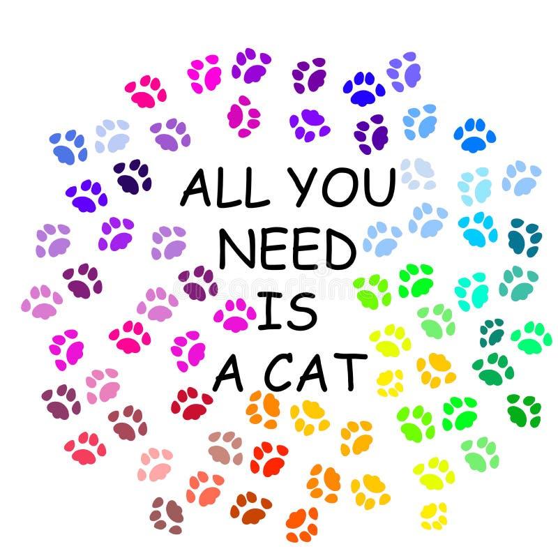As pegadas coloridas do gato e todas que a inscrição você precisa são um gato no fundo branco, conceito do animal de estimação Ar ilustração stock