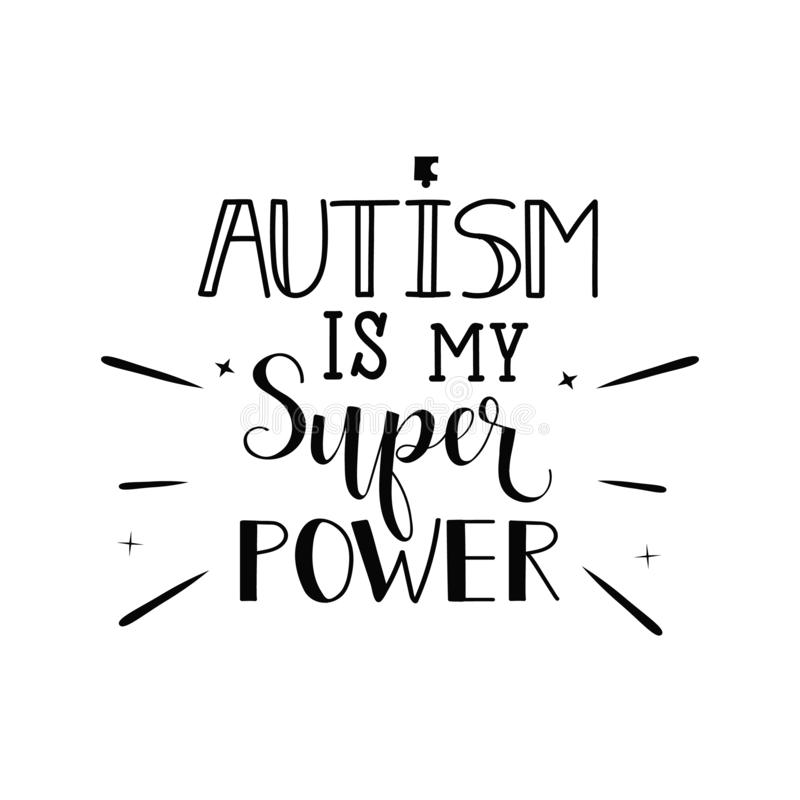 Autism is My Super Power. Lettering. World Autism Awareness Day. Quote To  Design Greeting Card, Poster, Banner, T-shirt Stock Illustration -  Illustration of design, campaign: 125997775