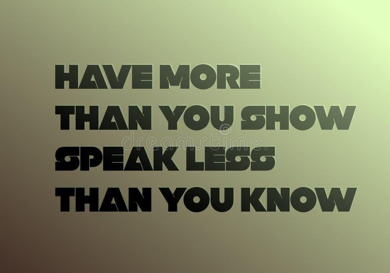 Ayez plus que vous montrez, parlez moins que vous connaissez la citation de motivation illustration stock