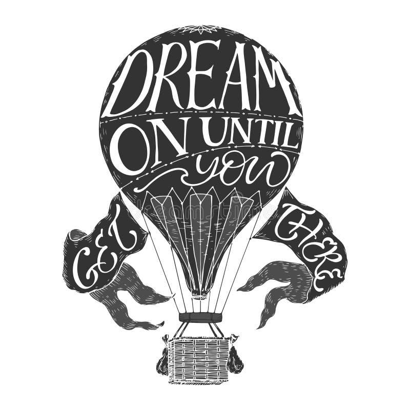 Bürstenbeschriftungs-Inspirationszitat in einem Heißluftballon der Weinlese, der an Traum sagt, bis Sie dorthin kommen lizenzfreie abbildung