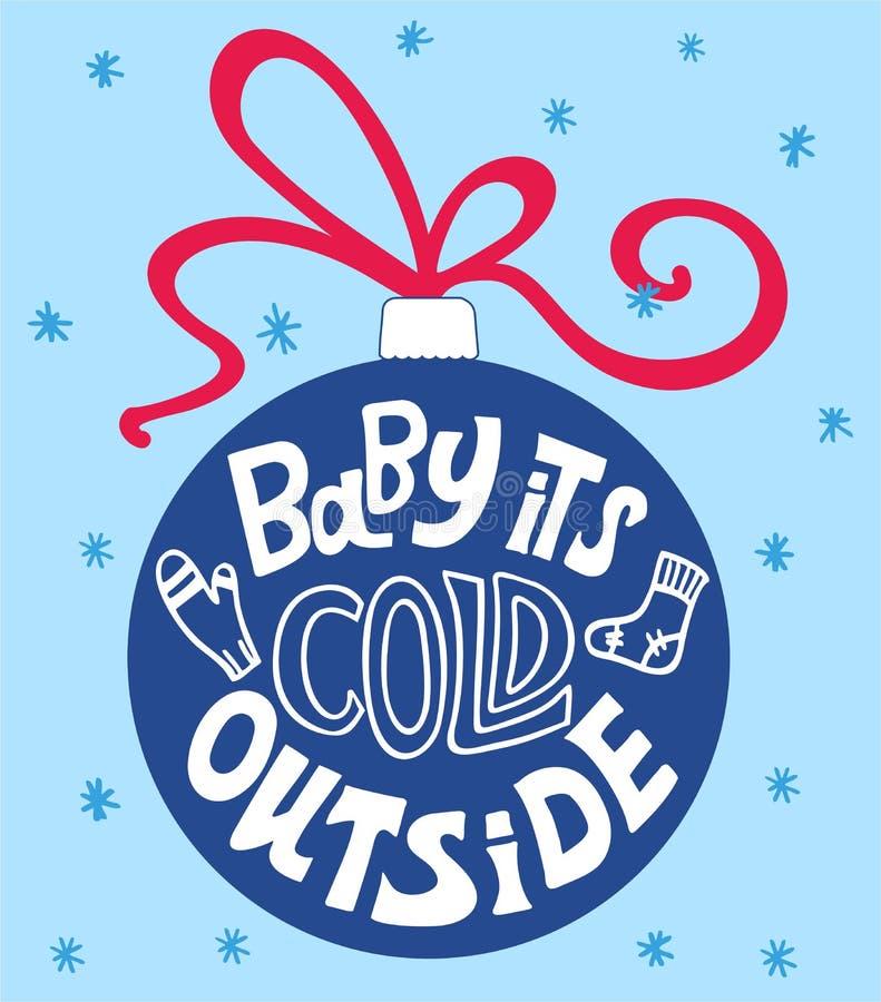 Baby es kalt draußen Handgezeichneter Kalligraphietext Holiday-Typografie Weihnachtsball mit festlicher Schrift stock abbildung