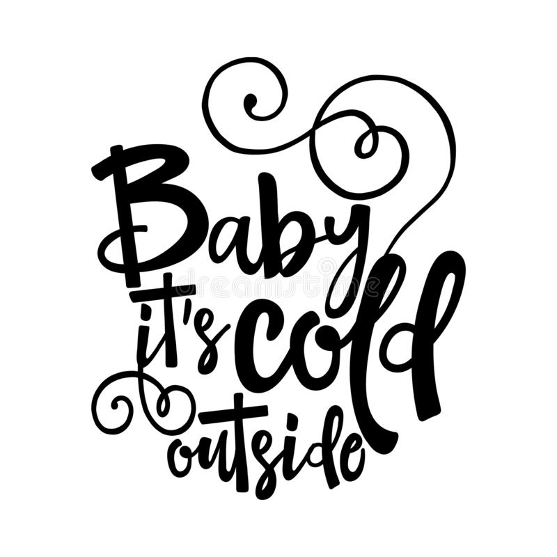 Baby its cold outside. Winter romantic lettering. Hand drawn lettering for Xmas greetings cards, invitations. Good for t-shirt, mug, scrap booking, gift vector illustration