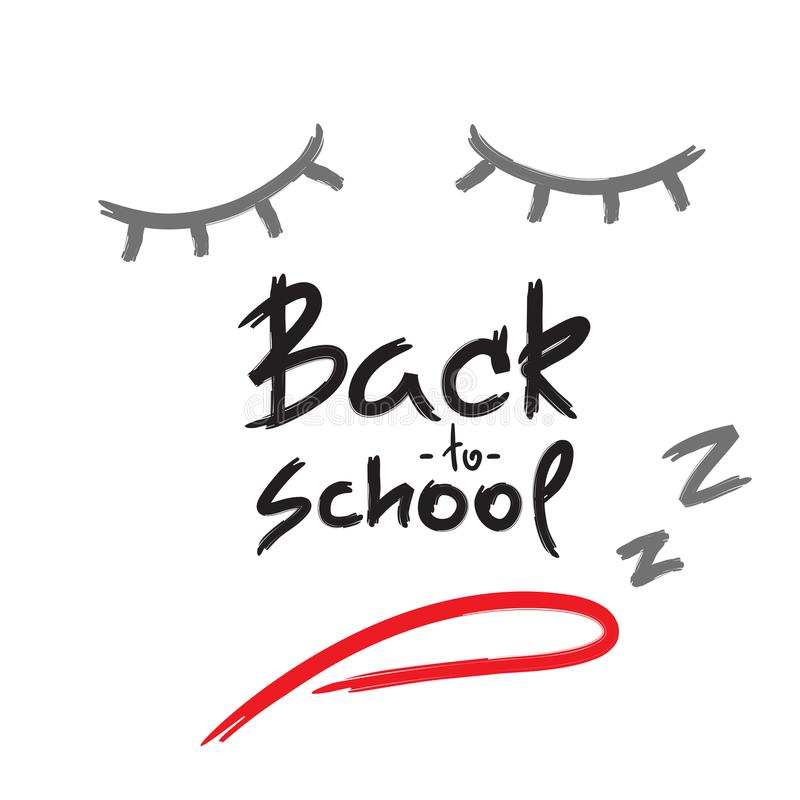 Back to school - handwritten sleepy face, funny demotivational quote. Print for inspiring poster, t-shirt, bag, cups, greeting postcard, flyer, sticker. Simple vector illustration