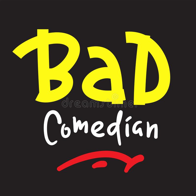 Free Bad Comedian - Inspire Motivational Quote. Hand Drawn Lettering. Stock Photo - 160813830