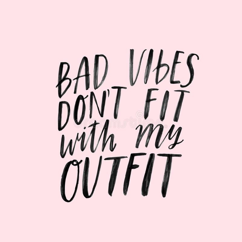 Bad vibes don`t go with my outfit. Hand written inspirational lettering with brush pen texture effect. Vector fashion royalty free illustration