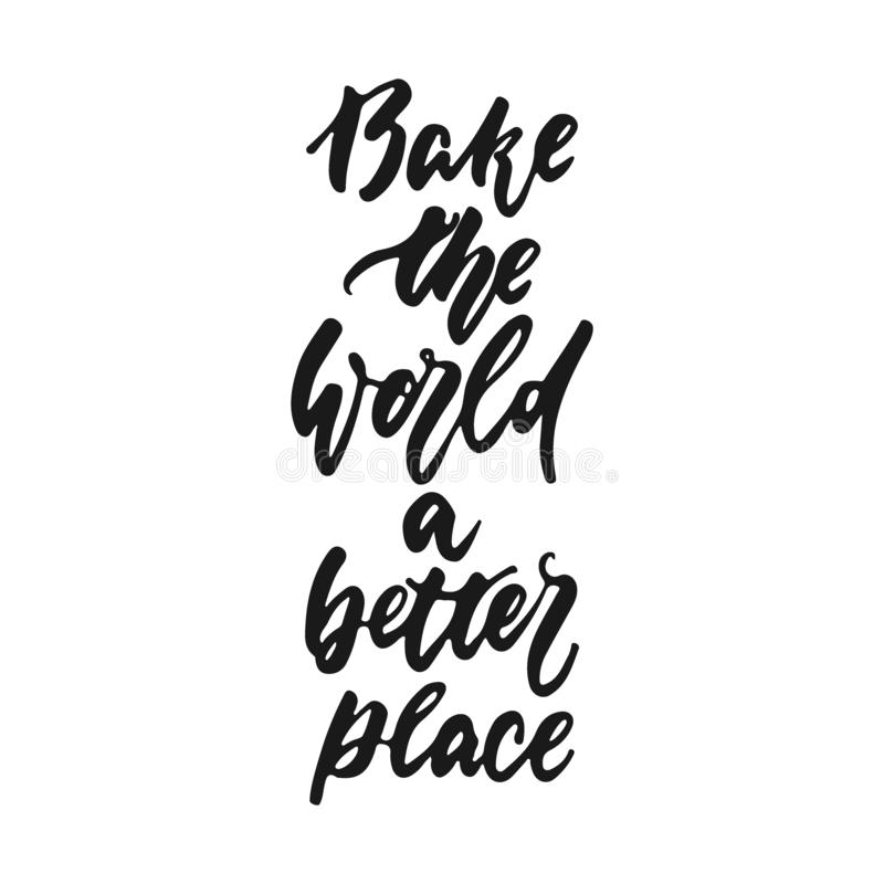 Bake the world a better place - hand drawn positive lettering phrase about kitchen isolated on the white background. Fun vector illustration
