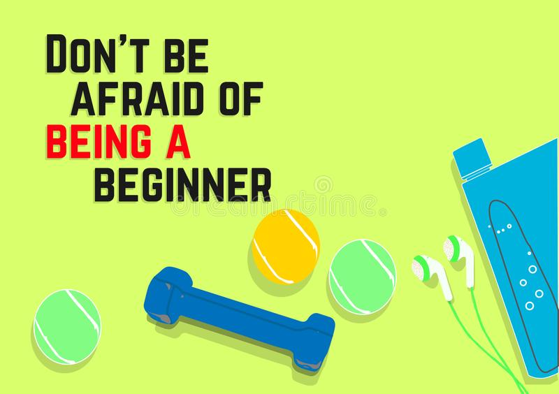 Don`t be afraid of being a beginner. Fitness motivation quotes. Sport concept. Vector illustration EPS. 10 royalty free illustration
