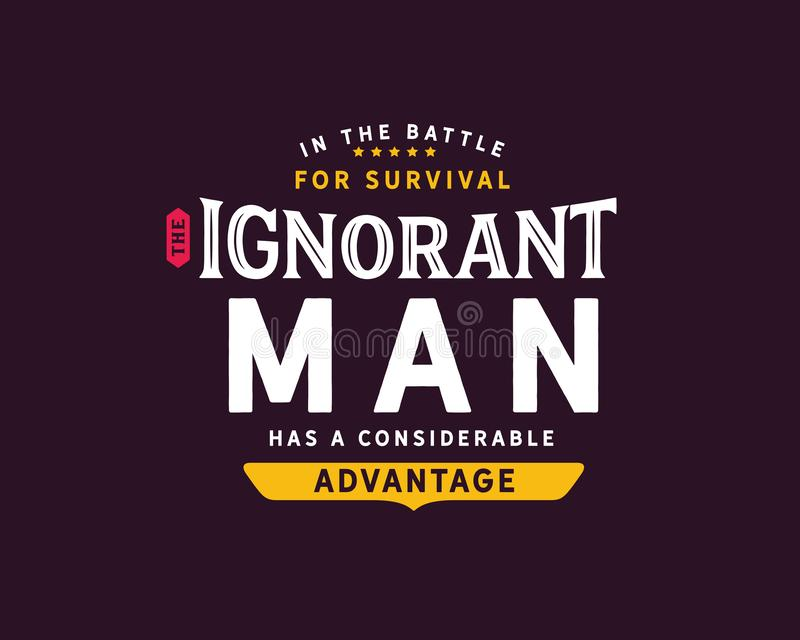 In the battle for survival the ignorant man has a considerable advantage. Motivational quote vector illustration