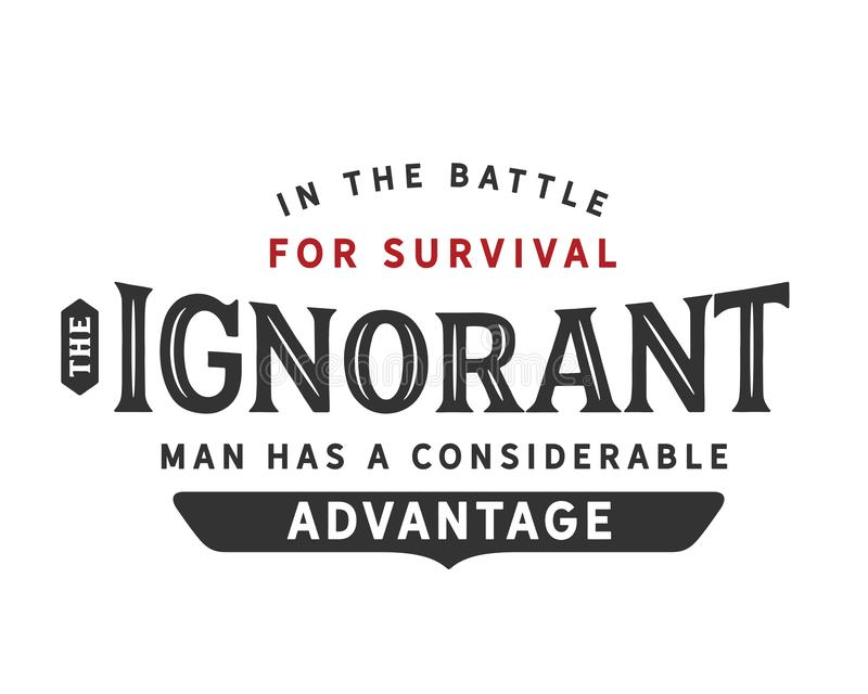 In the battle for survival the ignorant man has a considerable advantage. Motivational quote royalty free illustration