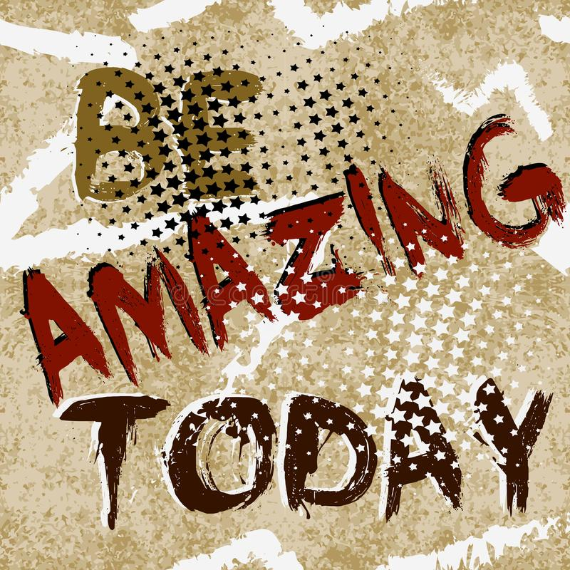 Be amazing today. Abstract grunge seamless text pattern. Vector abc wallpaper. Grungy old paper dirty background. Drawing positive vector illustration