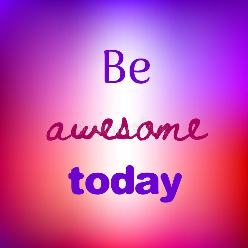 Be awesome today. Inspirational quote. Motivational poster. Text on blurred bright colorful background vector illustration