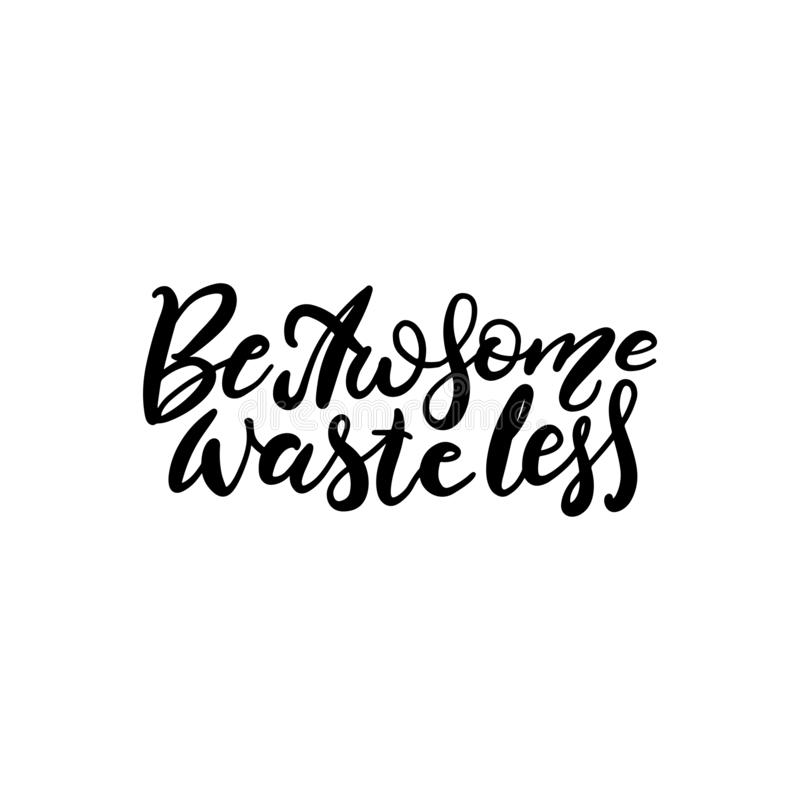 Be Awesome Waste Less. Motivational phrase - hand drawn brush lettering quote. Vector illustration with lettering. Great for vector illustration