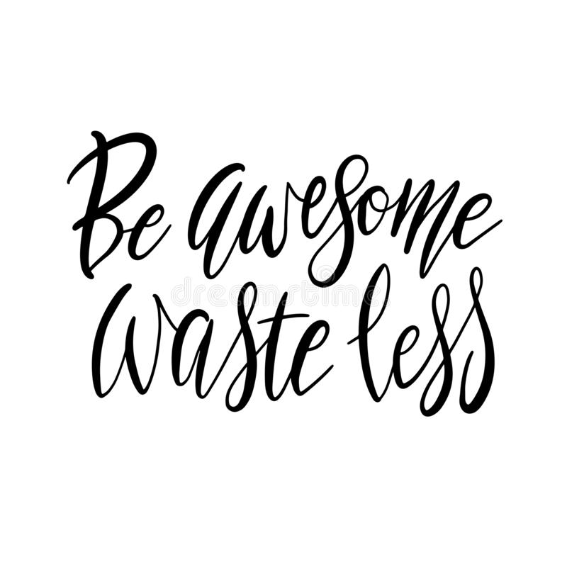 Be Awesome Waste Less. Motivational phrase - hand drawn modern quote. Vector illustration with lettering. Great for posters, cards vector illustration