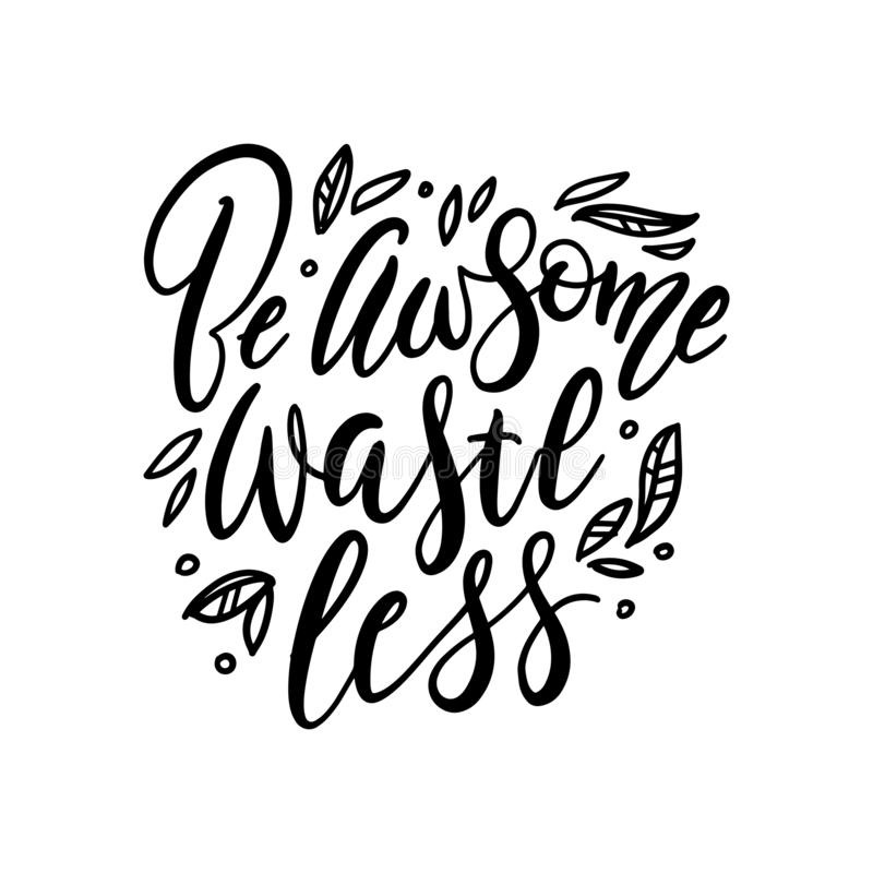 Be Awesome Waste Less. Motivational sticker - hand drawn modern lettering quote with leaves. Vector illustration. Great for royalty free illustration