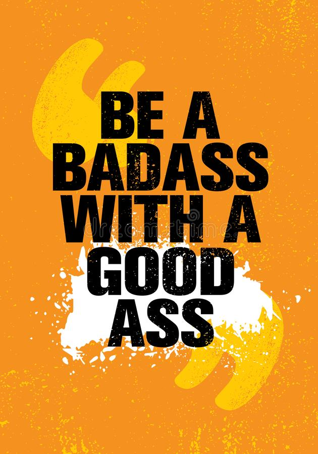 Be A Badass With A Good Ass. Inspiring Workout and Fitness Gym Motivation Quote Illustration Sign. Creative Strong Sport Vector Rough Typography Grunge stock illustration