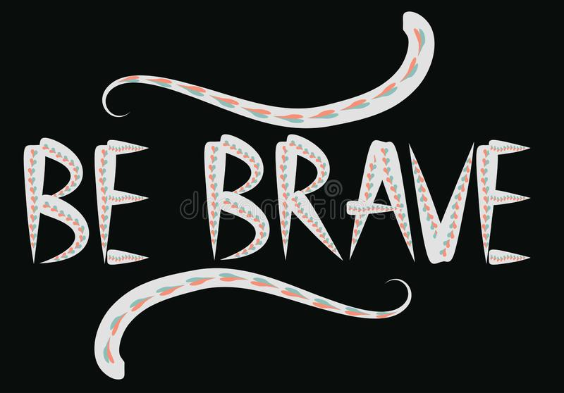 Be brave hand drawn quote about courage and braveness. motivation phrase.Boho design elements, card, prints and posters stock illustration