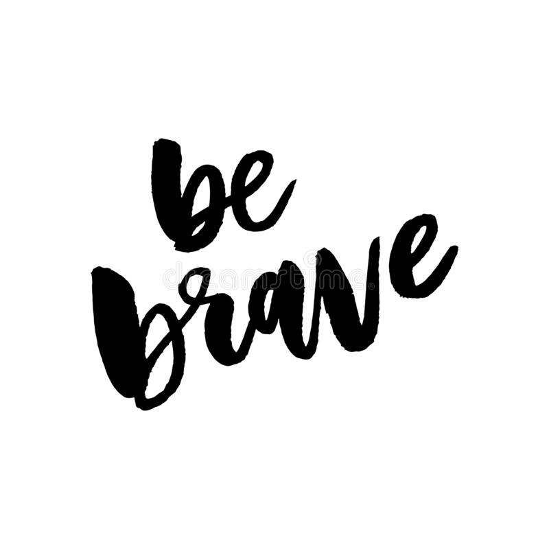 Be brave hand drawn quote about courage and braveness.Vector motivation phrase.Boho design elements for card, prints and posters. stock illustration