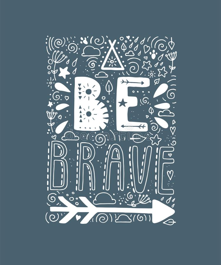 Be Brave. Hand drawn quote about courage. Lettering motivation poster. Boho elements design. vector illustration