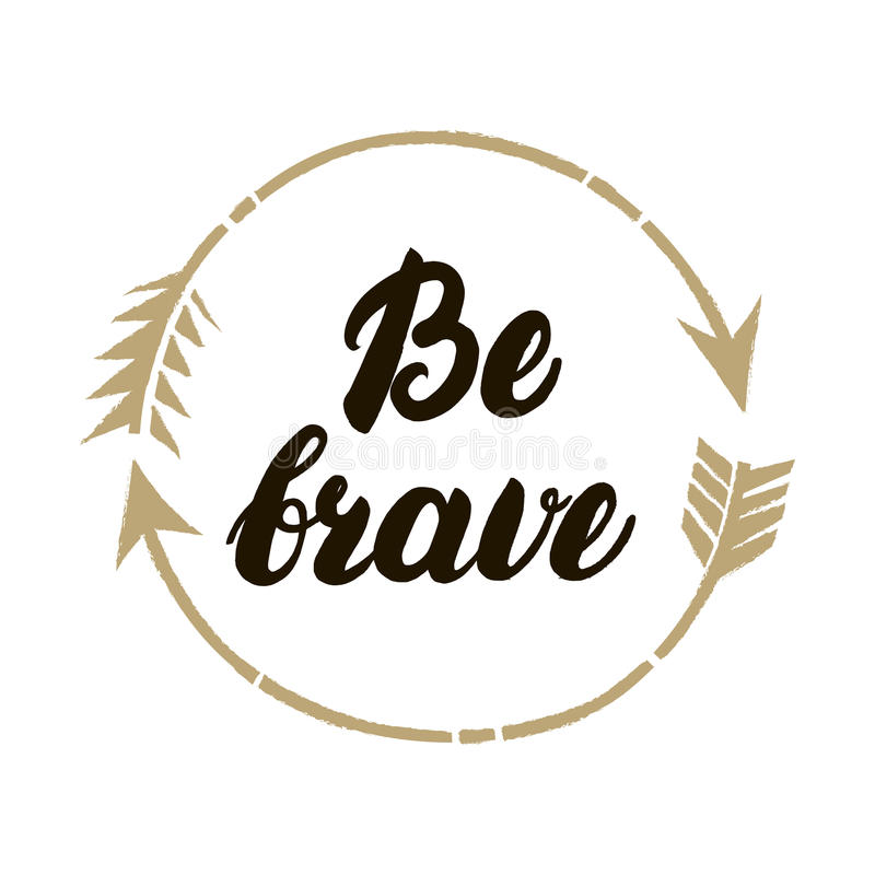 Be brave hand written lettering. Inspirational illustration. Isolated on white background. Used for greeting cards, posters and tee print royalty free illustration