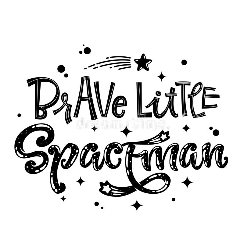 Be Brave Little Spaceman quote. Baby shower, kids theme hand drawn lettering logo phrase vector illustration