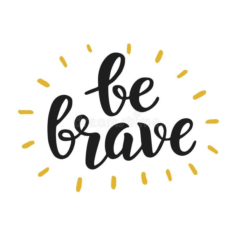 Be Brave. Trendy inspirational quote. Handwritten lettering. Modern calligraphy. Vector illustration stock illustration