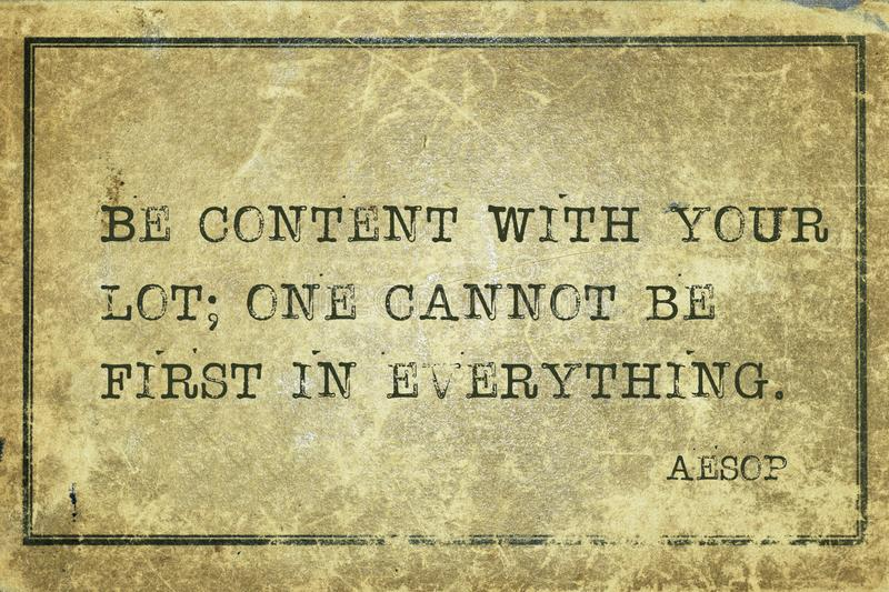 Be content Aesop. Be content with your lot; one cannot be first in everything - famous ancient Greek story teller Aesop quote printed on grunge vintage cardboard vector illustration