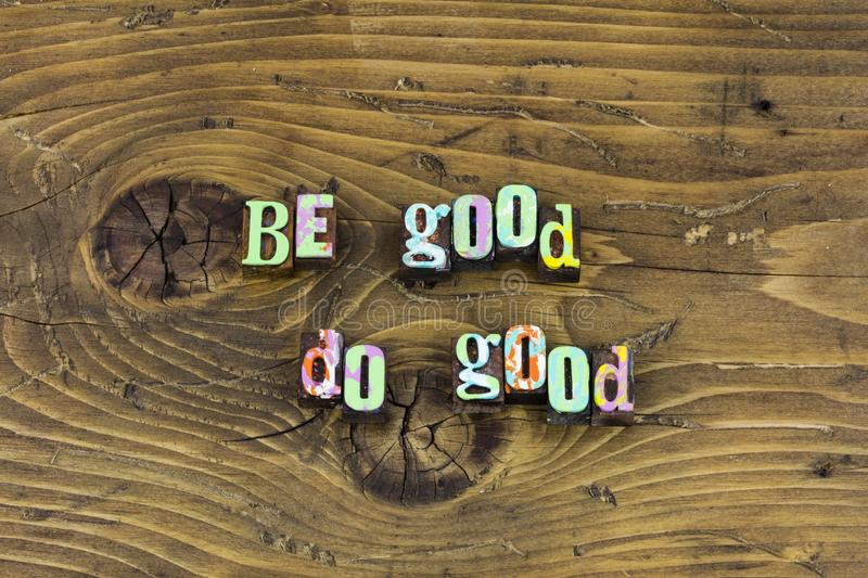 Be do good kind love help letterpress. Typography kindness helping others people honest charity goodness great person today always royalty free stock photos