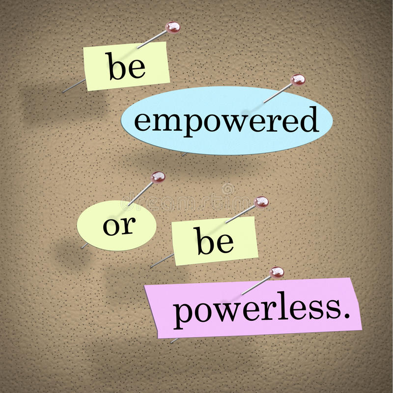 Be Empowered Or Be Powerless Words Saying Bulletin Board. Be Empowered or Be Powerless words or saying in pieces of paper on a bulletin board to inspire royalty free illustration