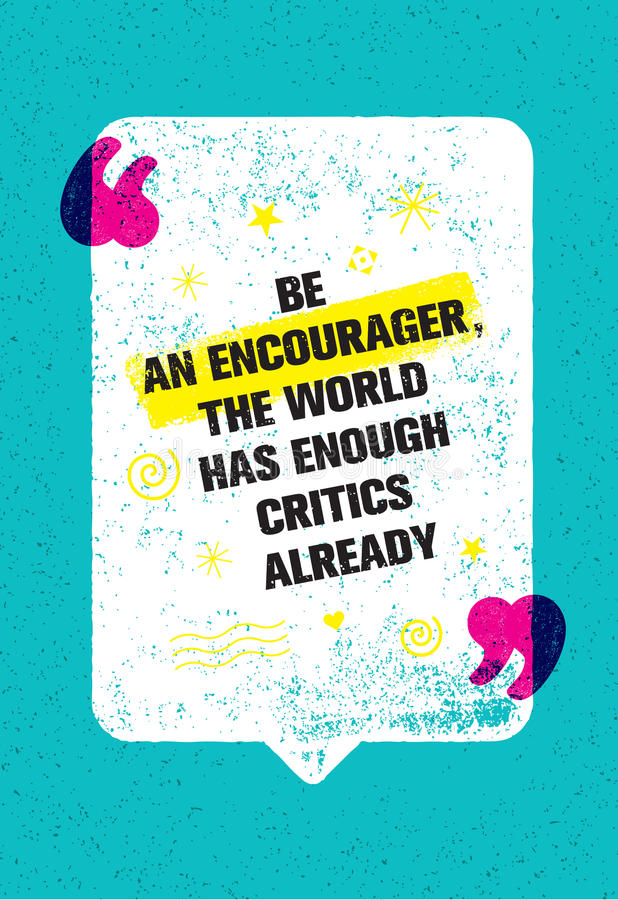 Be An Encourager The World Has Enough Critics Already. Inspiring Creative Motivation Quote With Speech Bubble royalty free illustration