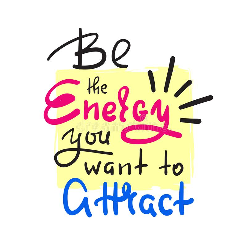 Be the energy you want no attract - inspire and motivational quote. Hand drawn beautiful lettering. stock illustration