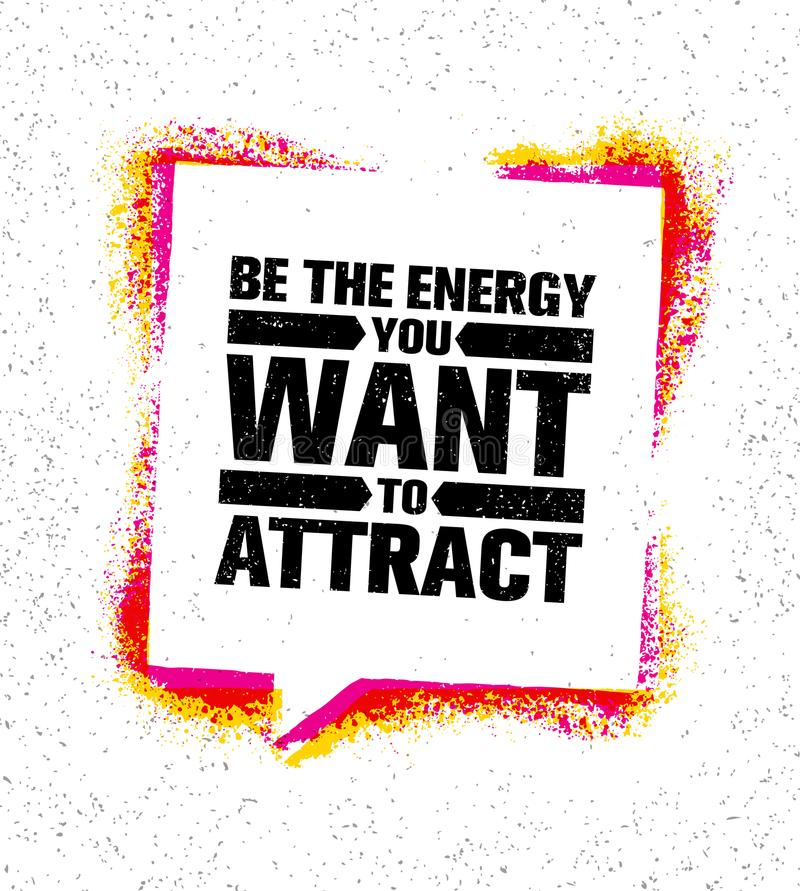 Be The Energy You Want To Attract. Speech Bubble Inspiring Creative Motivation Quote Poster Template Vector royalty free illustration