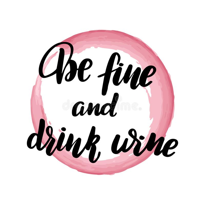 Be fine and drink wine. Inspirational handwritten brush lettering be fine and drink wine. Vector calligraphy illustration with pink watercolor stain on vector illustration