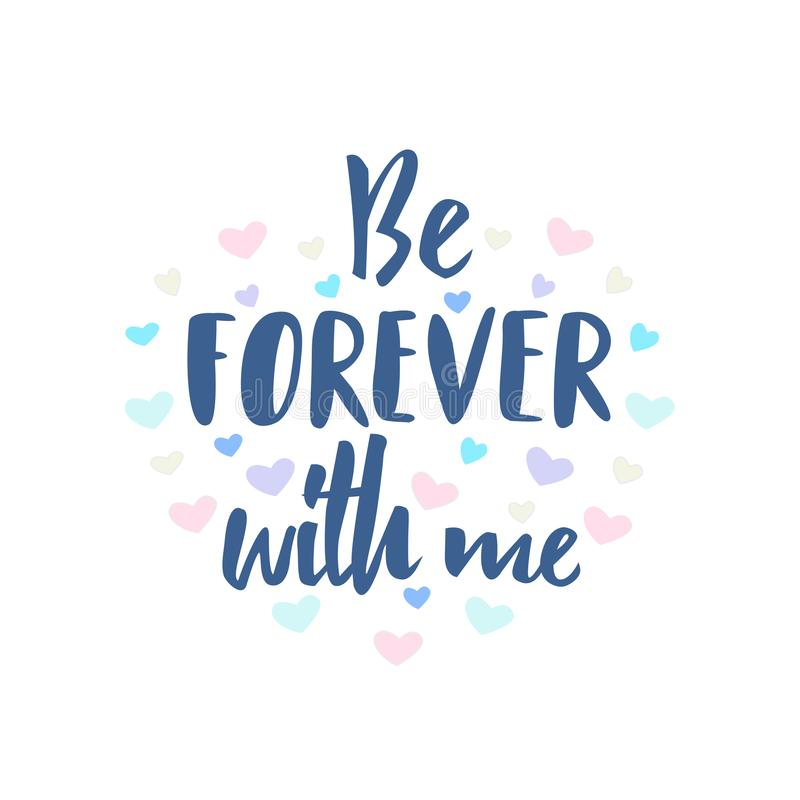 Be Forever with me lettering with hearts on white background. T-shirt design, print, logo, card. Vector illustration royalty free illustration